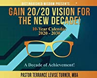 Gain 20/20 Vision For The New Decade! 10-Year Calendar 2020-2030: A Decade of Achievement! (Distinguished Wisdom Presents . . .)