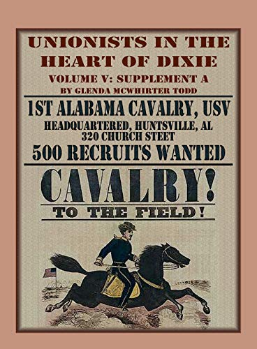 Unionists in the Heart of Dixie: 1st Alabama Cavalry, USV, Volume V, Supplement A: 1st Alabama Cavalry, USV, Volume V, Supplement A