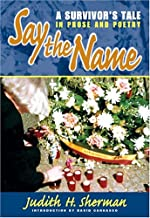 Say the Name: A Survivor's Tale in Prose and Poetry