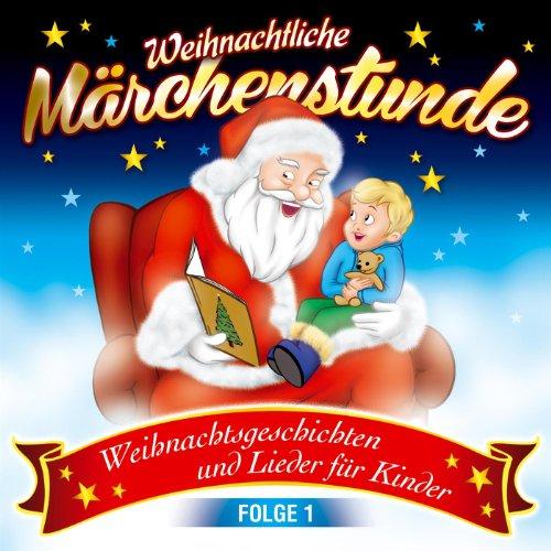 Weihnachtliche Märchenstunde - Weihnachtsgeschichten und Lieder für Kinder