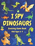 I Spy Dinosaurs Book For Kids Ages 6-9 Years | Guessing Game With Not Only A T-Rex!: For Young Enthusiasts To Develop Knowledge About Paleozoology
