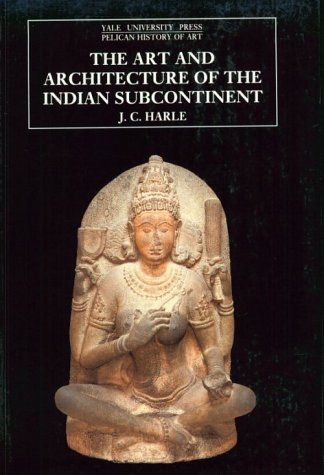 The Art and Architecture of the Indian Subcontinent (The Yale University Press Pelican History of Art Series) by J C Harle (1994-11-04)