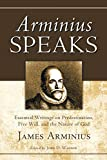 Arminius Speaks: Essential Writings on Predestination, Free Will, and the Nature of God