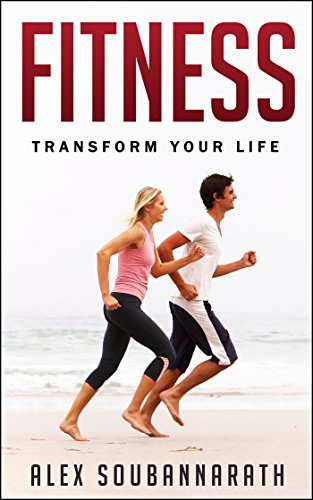 Fitness: Transform Your Life (The Ultimate Guide To Living a Healthy Life!) (English Edition)
