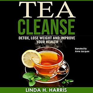 Tea Cleanse: Detox, Lose Weight and Improve Your Health audiobook cover art