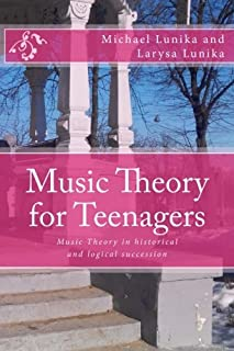 Music Theory for Teenagers: Music Theory in historical and logical succession simple as it is