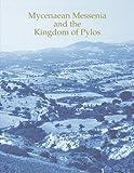 Mycenaean Messenia and the Kingdom of Pylos (Prehistory Monographs)