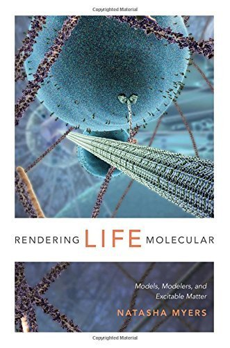 Rendering Life Molecular: Models, Modelers, and Excitable Matter (Experimental Futures) by Natasha Myers (2015-08-28)
