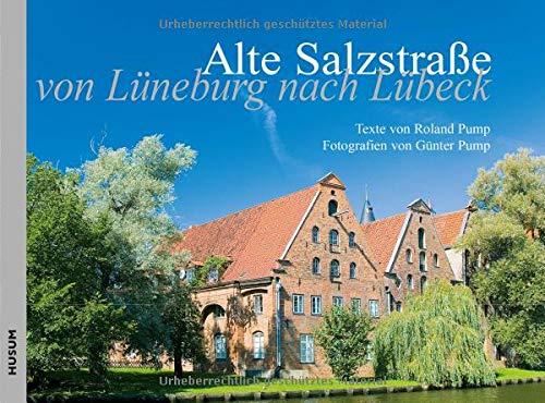 Die Alte Salzstraße: Von Lüneburg nach Lübeck