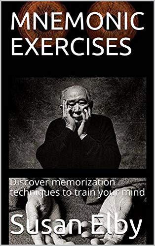 MNEMONIC EXERCISES: Discover memorization techniques to train your mind (English Edition)