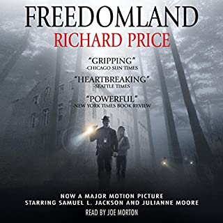 Freedomland                   By:                                                                                                                                 Richard Price                               Narrated by:                                                                                                                                 Joe Morton                      Length: 5 hrs and 54 mins     33 ratings     Overall 3.7