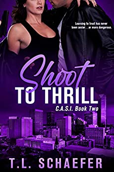 Shoot to Thrill: A Colorado Academy for Superior Intellect romantic thriller (CASI Book 2) by [TL Schaefer]