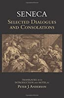 Selected Dialogues and Consolations (Hackett Classics)