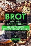 BROT BACKEN KANN JEDER! 155 Brot Rezepte zum Brot selber backen - für Anfänger und...