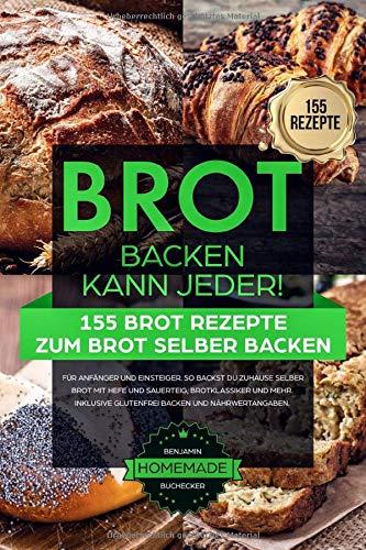 BROT BACKEN KANN JEDER! 155 Brot Rezepte zum Brot selber backen - für Anfänger und Einsteiger: So backst du zuhause selber Brot mit Hefe und Sauerteig, Brotklassiker und mehr. Inkl. glutenfrei Backen.