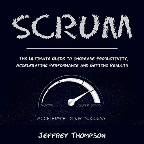 Scrum: The Ultimate Guide to Increase Productivity, Accelerating Performance and Getting Results audiobook cover art