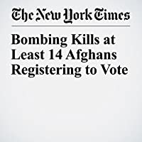 Bombing Kills at Least 14 Afghans Registering to Vote's image