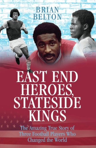 East End Heroes, Stateside Kings - The Amazing True Story of Three Footballer Players Who Changed the World (English Edition)