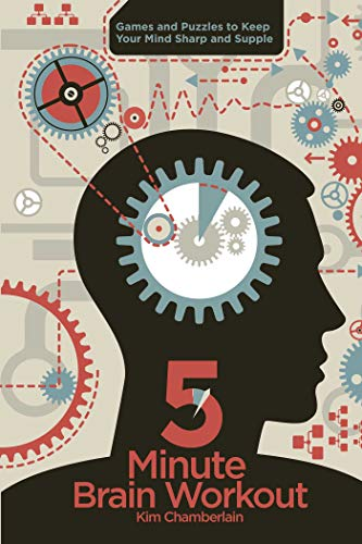 Five-Minute Brain Workout: Games and Puzzles to Keep Your Mind Sharp and Supple