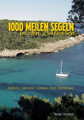 1000 Meilen Segeln in den Balearen: Mallora-Menorca-Cabrera-Ibiza-Formentera (German Edition)