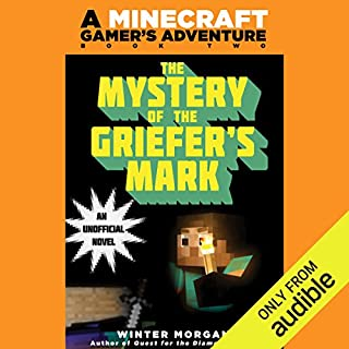 Mystery of the Griefer's Mark     A Minecraft Gamer's Adventure, Book Two              By:                                                                                                                                 Winter Morgan                               Narrated by:                                                                                                                                 Luke Daniels                      Length: 1 hr and 53 mins     9 ratings     Overall 4.9