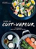 Collection Prêt à cuisiner La cuisine à la vapeur intègre votre cuisine avec pour simple bagage un cuit-vapeur et ce livre aux 70 savoureuses recettes.