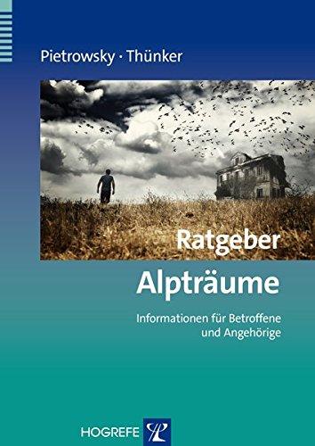 Ratgeber Alpträume: Informationen für Betroffene und Angehörige (Ratgeber zur Reihe »Fortschritte der Psychotherapie«)