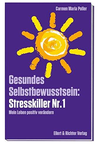 Gesundes Selbstbewusstsein: Stresskiller Nr. 1: Mein Leben positiv verändern