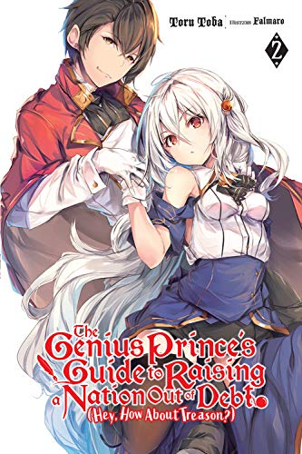 The Genius Prince's Guide to Raising a Nation Out of Debt (Hey, How About Treason?), Vol. 2 (light novel) (The Genius Prince's Guide to Raising a ... (Hey, How About Treason?) (light novel) (2))