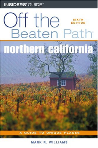 Northern California Off the Beaten Path, 6th (Off the Beaten Path Series)