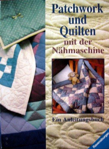 Patchwork und Quilten mit der Nähmaschine - Ein Anleitungsbuch