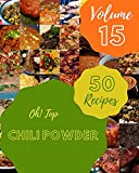 Oh! Top 50 Chili Powder Recipes Volume 15: From The Chili Powder Cookbook To The Table (English Edition)