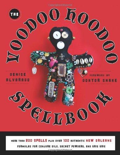 Voodoo Hoodoo Spellbook: More Than 200 Spells Plus Over 100 Authentic New Orleans Formulas For Conjure Oils, Sachet Powders and Gris Gris by Denise Alvarado (15-Nov-2011) Paperback