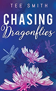 Chasing Dragonflies by [Tee Smith]