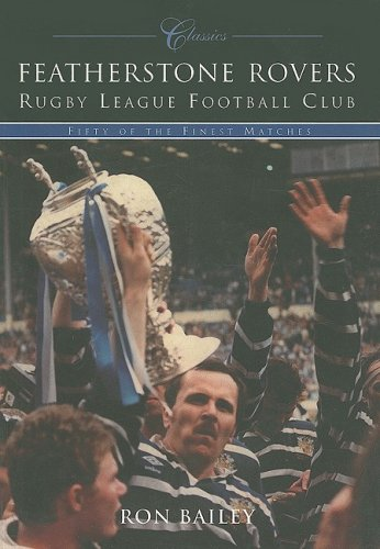 Image OfFeatherstone Rovers Rugby League Football Club Classics: Fifty Of The Finest Matches
