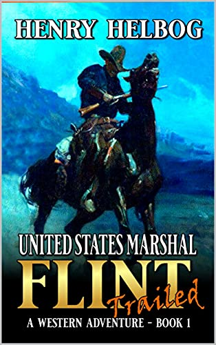 United States Marshal: Flint: Retired: Trailed: A Western Adventure Novel (A United States Marshal: Flint Western Adventure Book 1) by [Henry Helbog]