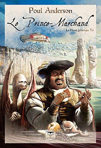 Le Prince-Marchand: LA HANSE GALACTIQUE T1