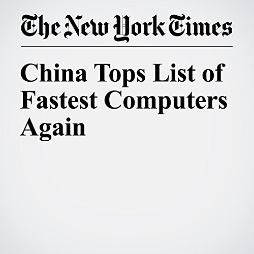 China Tops List of Fastest Computers Again                   By:                                                                                                                                 John Markoff                               Narrated by:                                                                                                                                 Fleet Cooper                      Length: 7 mins     Not rated yet     Overall 0.0