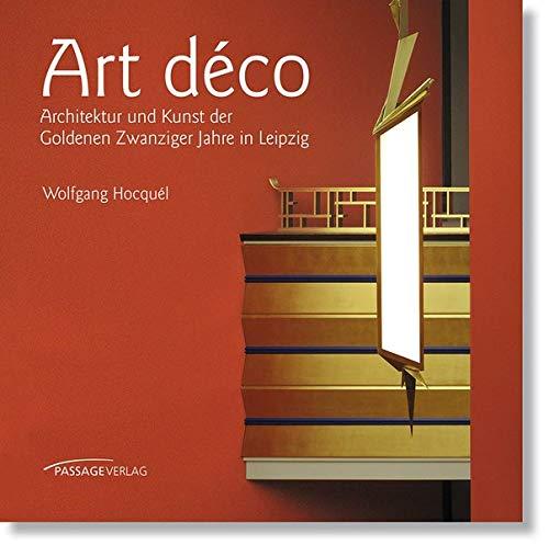 Art déco: Architektur und Kunst der Goldenen Zwanziger Jahre in Leipzig
