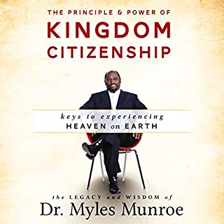 The Principle and Power of Kingdom Citizenship: Keys to Experiencing Heaven on Earth audiobook cover art