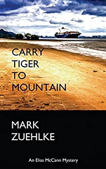 Carry Tiger to Mountain (An Elias McCann Mystery Book 2) by [Mark Zuehlke]