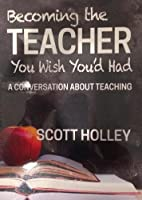 Becoming Teacher You Wish You'd Had (Education Liberal Arts Series)