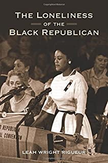 The Loneliness of the Black Republican: Pragmatic Politics and the Pursuit of Power (Politics and Society in Modern America)