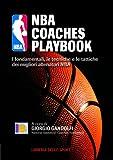 NBA coaches playbook. I fondamentali, le tecniche e le tattiche dei migliori allenatori NB...