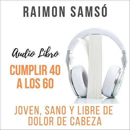 Cumplir 40 a los 60 Audiobook By Raimon Samsó cover art