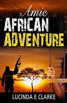 Amie African Adventure by [Lucinda E Clarke]