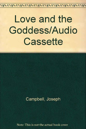 Love and the Goddess: Power of Myth 5 - Book #5 of the Joseph Campbell and Power of Myth