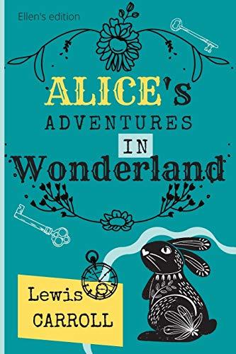 Alice's adventures in Wonderland: Lewis Carroll | original 1865 edition by Ellen's edition