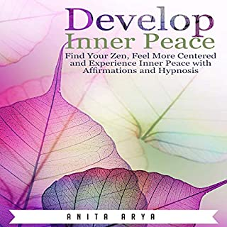 Develop Inner Peace     Find Your Zen, Feel More Centered and Experience Inner Peace with Affirmations and Hypnosis              By:                                                                                                                                 Anita Arya                               Narrated by:                                                                                                                                 Jason Kappus                      Length: 36 mins     9 ratings     Overall 5.0