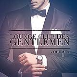 Lounge Club des Gentlemen, Vol. 1 (Ecoutez le son relaxant de la musique Lounge)